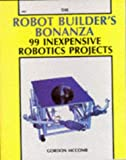 The Robot Builder's Bonanza: 99 Inexpensive Robotics Projects (0830628002) by Gordon McComb