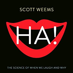 Ha!: The Science of When We Laugh and Why | [Scott Weems]