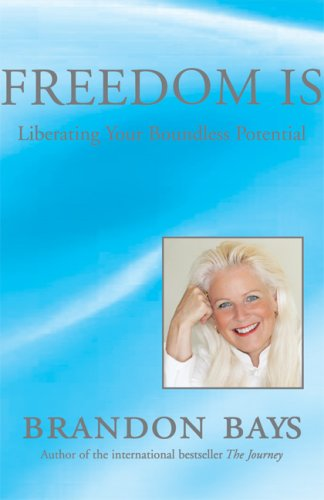 Freedom Is: Liberating Your Boundless Potential, Bays,Brandon