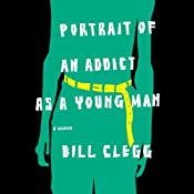 Portrait of an Addict as a Young Man: A Memoir | [Bill Clegg]