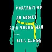 Portrait of an Addict as a Young Man: A Memoir | [Bill Clegg]