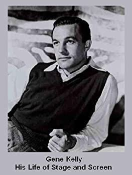 gene kelly - his life of stage and screen - a biography - alexander green