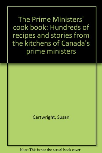 The Prime Ministers' cook book: Hundreds of recipes and stories from the kitchens of Canada's prime ministers PDF