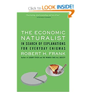 The Economic Naturalist: In Search of Explanations for Everyday Enigmas Robert H. Frank