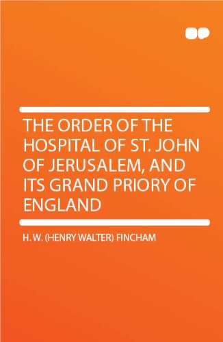 ***RE-PRINT*** The Order of the Hospital of St. John of Jerusalem, and its Grand priory of England