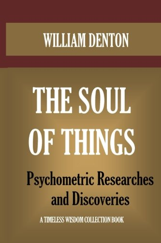 The Soul of Things: Psychometric Researches and Discoveries (Timeless Wisdom Collection)