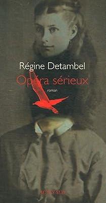 Opéra sérieux : roman par Detambel