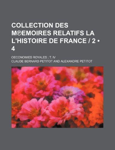 Collection Des Memoires Relatifs La L'histoire de France | 2 (4); Oeconomies Royales T. Iv