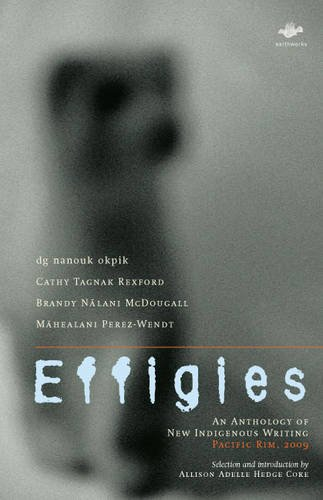 Effigies: An Anthology of New Indigenous Writing, Pacific Rim, 2009 (Earthworks)