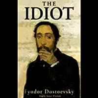 The Idiot [Blackstone] (       UNABRIDGED) by Fyodor Dostoevsky Narrated by Robert Whitfield