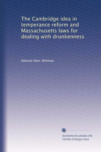 The Cambridge idea in temperance reform and Massachusetts laws for dealing with drunkenness PDF
