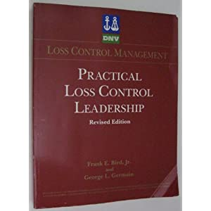 Practical Loss Control Leadership Frank E. Bird, George L. Germain and F. E., Jr. Bird