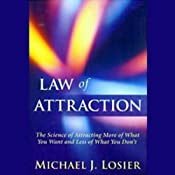 Law of Attraction: The Science of Attracting More of What You Want and Less of What You Don't | [Michael Losier]