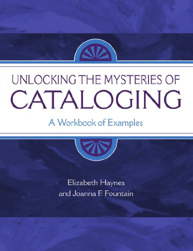 Unlocking The Mysteries Of Cataloging: A Workbook Of Examples (Library & Information Science Text S)