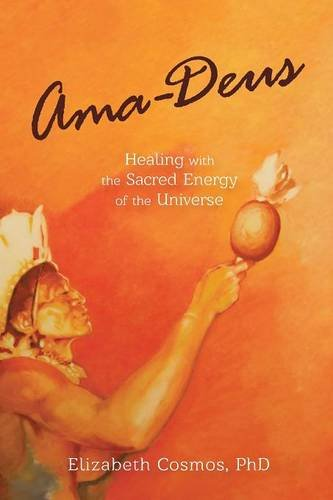 Ama-Deus: Healing with the Sacred Energy of the Universe