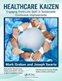 img - for Healthcare Kaizen : Engaging Front-Line Staff in Sustainable Continuous Improvements (Paperback)--by Mark Graban [2012 Edition] book / textbook / text book
