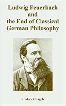 Ludwig feuerbach and the end of classical german philosophy pdf