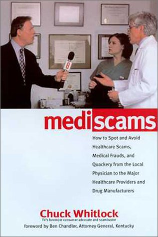 Mediscams: How To Spot And Avoid Healthcare Scams, Medical Frauds, And Quackery From The Local Physician To The Major Healthcare Providers And Drug Manufacturers