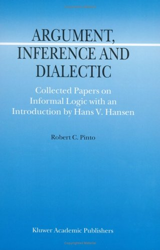 Argument, Inference and Dialectic: Collected Papers on Informal Logic with an Introduction by Hans V. Hansen (Argumentat