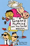 Granny Nothing and the Secret Weapon (0439963362) by MacPhail, Catherine