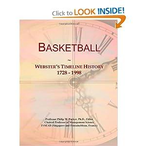 Basketball: Webster's Timeline History, 1728 - 1998 Icon Group International