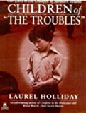 Children of the Troubles: Our Lives in the Crossfire of Northern Ireland (0671537385) by Holliday, Laurel