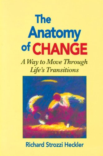 The Anatomy of Change: A Way to Move Through Life&#39;s Transitions Second Edition