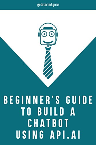 ebook: Beginner's guide to build chatbot using api.ai (B01IOJ2KJM)