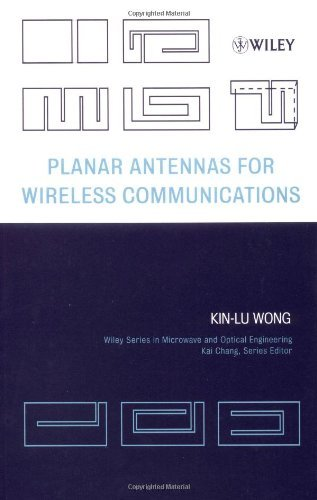 Planar Antennas For Wireless Communications (Wiley Series In Microwave And Optical Engineering)