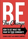 img - for Be The Change: How to Get What You Want in Your Community book / textbook / text book