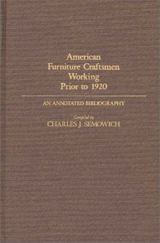 American Furniture Craftsmen Working Prior to 1920: An Annotated Bibliography (Art Reference Collection)