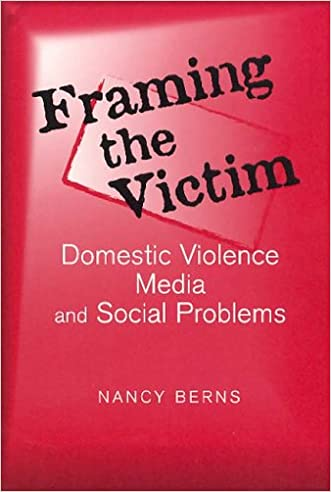 Framing the Victim: Domestic Violence Media and Social Problems (Social Problems and Social Issues)