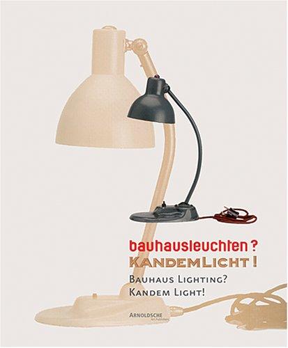 Bauhausleuchten? Kandemlicht! Die Zusammenarbeit des Bauhauses mit der Leipziger Firma Kandem / Bauhaus Lighting? Kandem Light! The Colloboration of the Bauhaus with the Leipzig Company Kandem