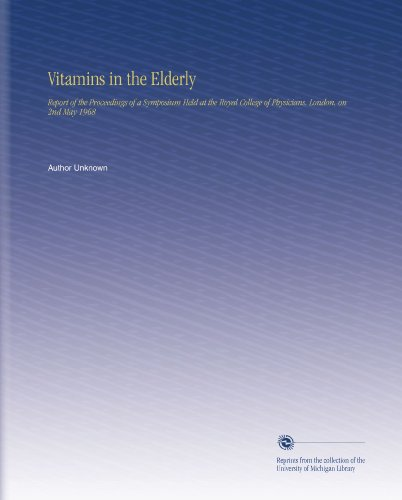 Vitamins In The Elderly: Report Of The Proceedings Of A Symposium Held At The Royal College Of Physicians, London, On 2Nd May 1968