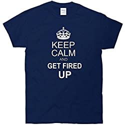 Keep Calm And Get Fired Up T-Shirt
