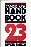 Machinerys Handbook 23 Revised Edition