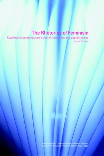 The Rhetorics of Feminism: Readings in Contemporary Cultural Theory and the Popular Press (Transformations)