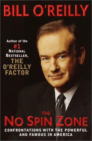 The No-Spin Zone: Confrontations with the Powerful and Famous in America, BILL O'REILLY