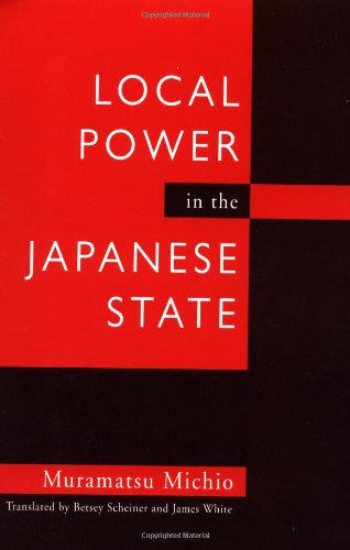 Local Power in the Japanese State (Contemporary Japanese Politics, 1)