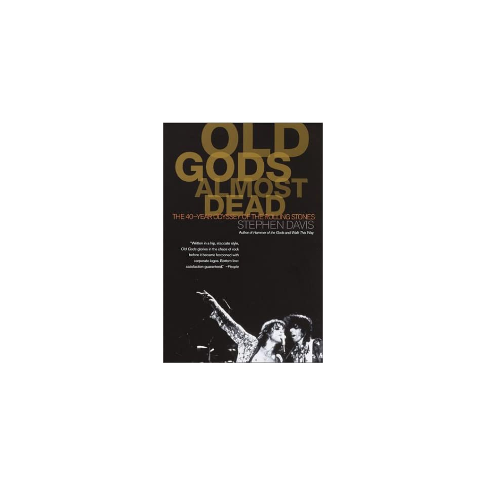 Old Gods Almost Dead The 40 Year Odyssey of the Rolling Stones