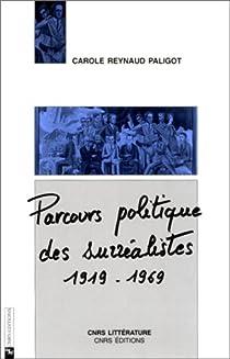 Parcours politique des surréalistes, 1919-1969 par Reynaud Paligot