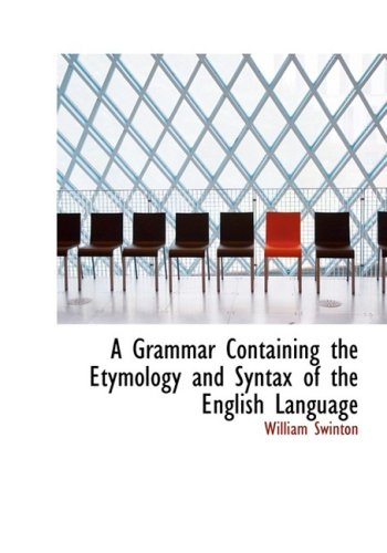 A Grammar Containing the Etymology and Syntax of the English Language (Large Print Edition)