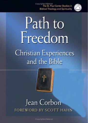 Path To Freedom: Christian Experiences And The Bible (The St. Paul Center Studies in Biblical Theology and Spirituality), JEAN CORBON