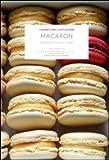 Macaron. Ingredienti, tecniche, ricette
