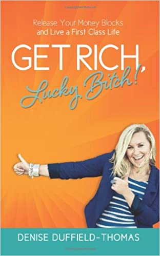 """Get Rich, Lucky Bitch"" by Denise Duffield Thomas"