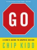 Go: A Kidd's Guide to Graphic Design (076117219X) by Kidd, Chip