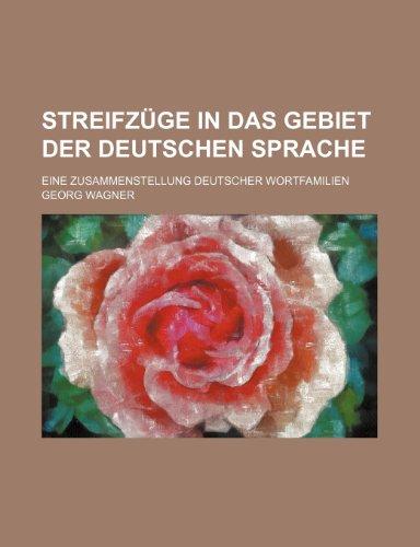 Streifzüge in Das Gebiet Der Deutschen Sprache; Eine Zusammenstellung Deutscher Wortfamilien