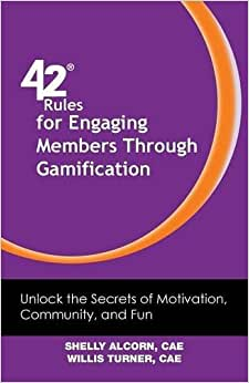 42 Rules For Engaging Members Through Gamification: Unlock The Secrets Of Motivation, Community And Fun