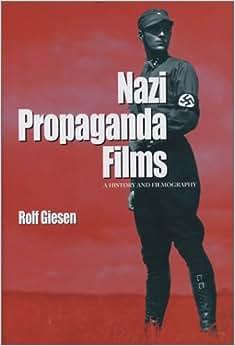 Nazi Propaganda Films: A History and Filmography: Rolf Giesen: 9780786415564: Amazon.com: Books