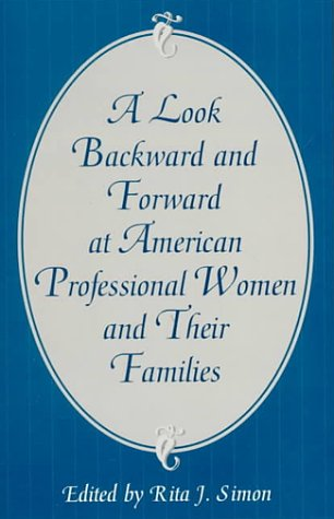 A Look Backward and Forward at American Professional Women and Their Families: Co-published with Women's Freedom Network